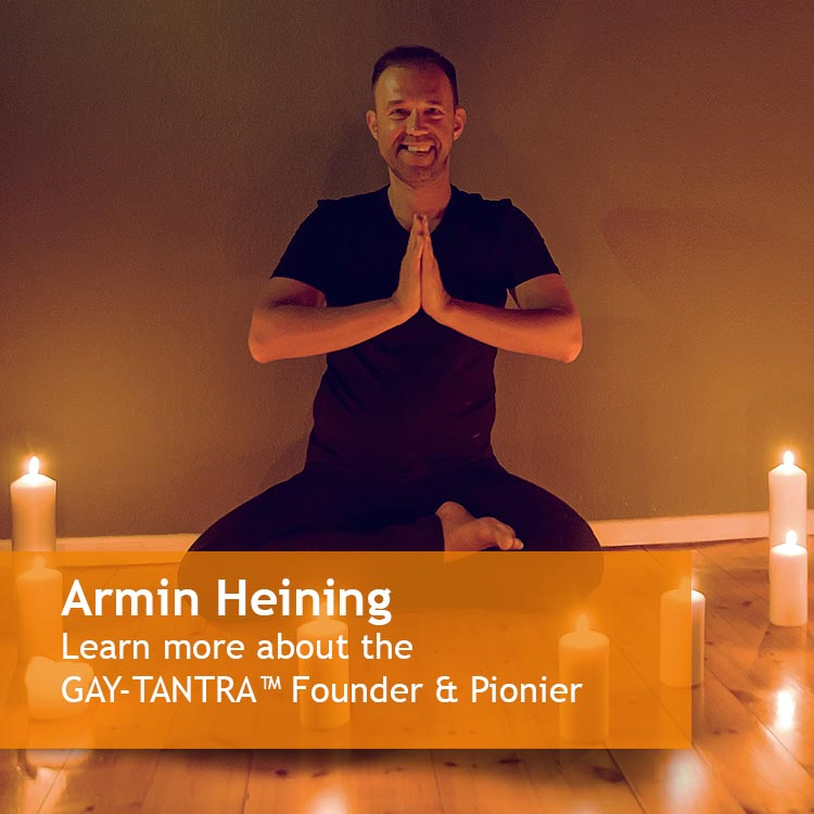 Armin Heining Learn more about the GAY-TANTRA™ Founder & Pionier