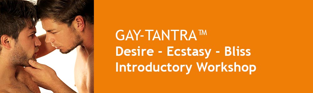 GAY-TANTRA Workshop Desire Ecstasy Bliss