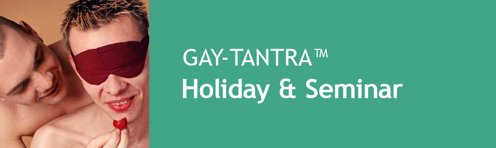 GAY-TANTRA Holiday & Seminar