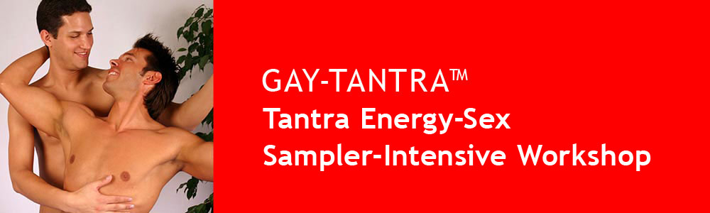 GAY-TANTRA Sampler Intensive Workshop Tantra Energy-Sex
